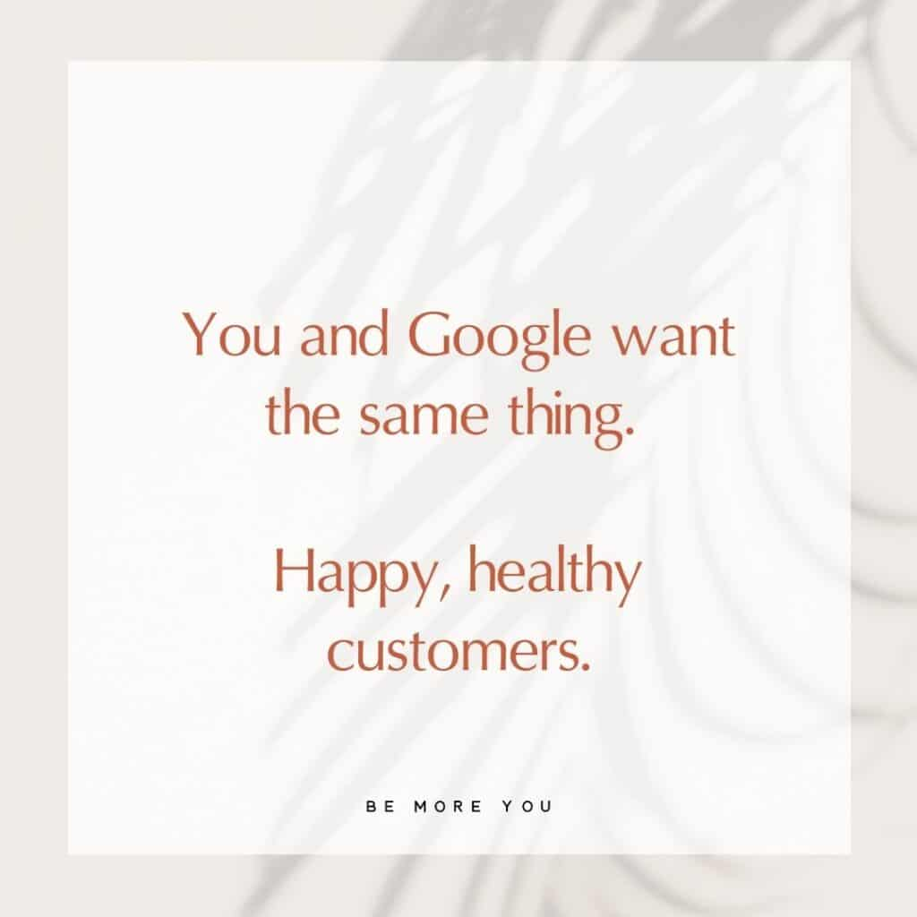 YMYL Text tile that reads: You and Google want the same thing, happy healthy customers